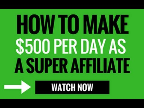 How to make $500 a Day Online as a Super Affiliate Marketer - Brand New For Beginners - 2018