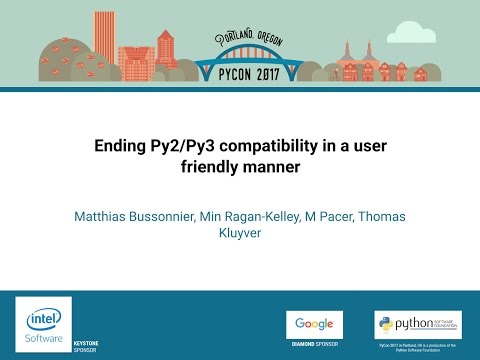 Ending Py2Py3 compatibility in a user friendly manner   PyCon 2017