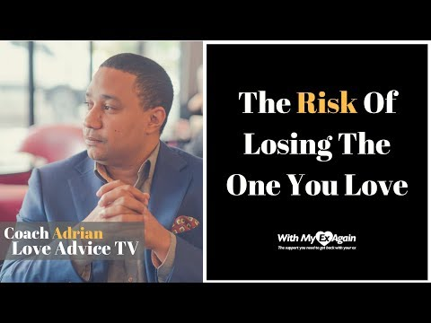 The Risk Of Losing The One You Love
