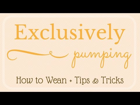 Exclusively Pumping // How to Wean + Tips & Adivce