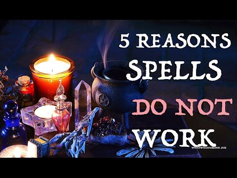 5 Reasons Spells Do NOT Work ~ The White Witch Parlour