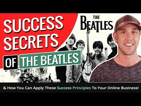 Success Secrets Of The Beatles & How You Can Apply These Success Principles To Your Online Business!