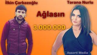 İlkin Çərkəzoğlu ft Təranə Nurlu Ağlasın