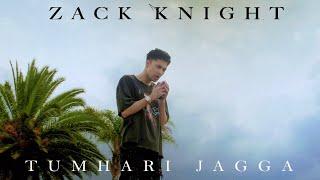 Zack Knight - Tumhari Jagga