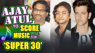National Award winning composer duo Ajay-Atul to score music for Hrithik Roshan's 'Super 30'!