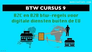 BTW cursus 9: B2C en B2B btw-regels voor digitale diensten buiten de EU