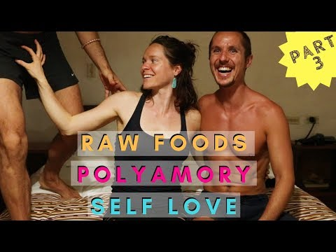 Raw Foods, Self Love & Polyamory (Part 3 of 3)