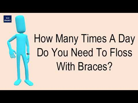 How Many Times A Day Do You Need To Floss With Braces?