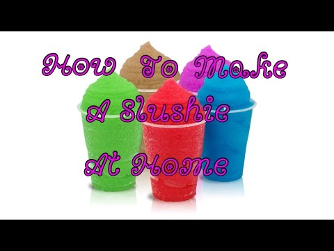 How To Make A Slushie At Home