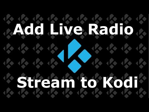 How to Add a Live Radio stream to Kodi