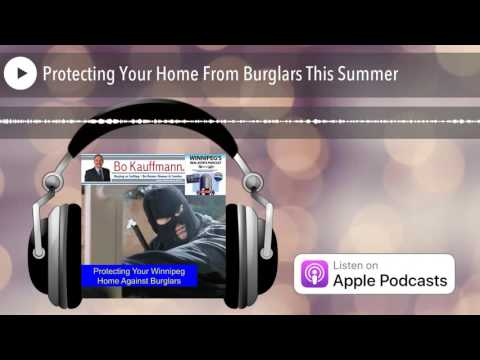 Protecting Your Home From Burglars This Summer