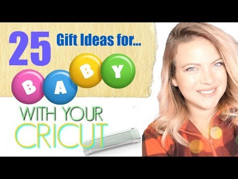 25 Gift Ideas for Babies with your Cricut!