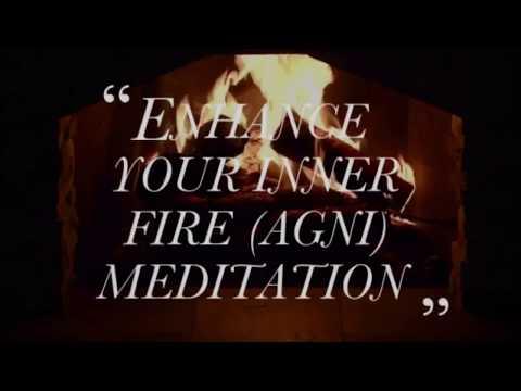 ENHANCE YOUR INNER FIRE (AGNI) MEDITATION