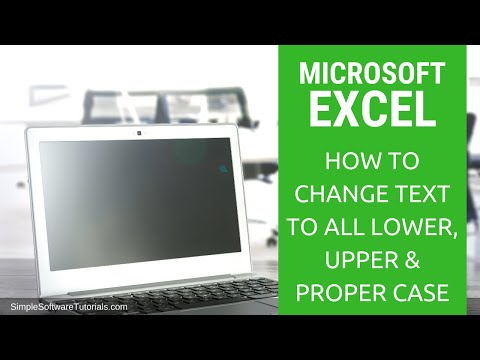 Tutorial: How to Change Text to All Lower, Upper & Proper Case in Excel 2016