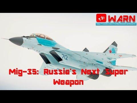 Mig-35: Russia's Next Super Weapon