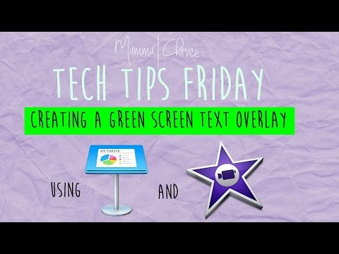 HOW TO: TEXT OVERLAY ON GREEN SCREEN USING IMOVIE AND KEYNOTE | TECH TIPS FRIDAY | MAMMA CHAVEZ