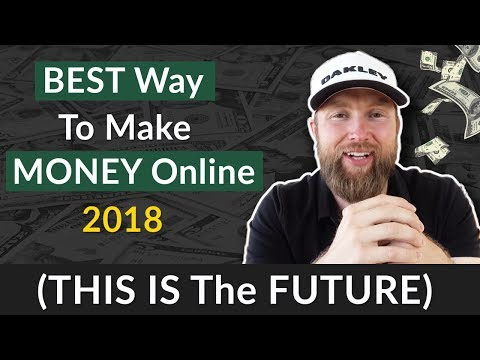 BEST Way To Make MONEY Online 2018 (THIS IS The FUTURE)