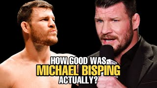 How GOOD was Michael Bisping Actually?