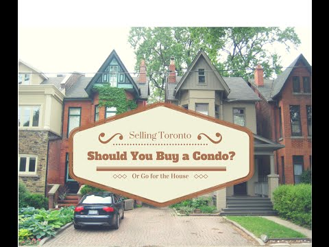 Selling Toronto: Should You Buy a Condo or Go Straight for a House?