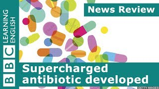 BBC News Review: Supercharged  antibiotic developed