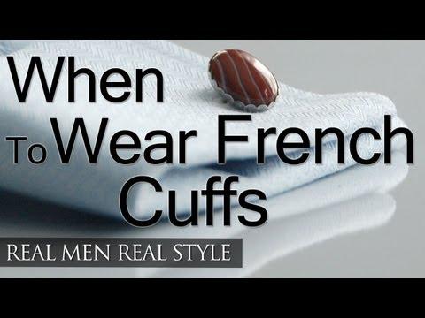 When To Wear French Cuff Dress Shirts - Man's Guide Wearing French Cuffs - French Cuffs Appropriate
