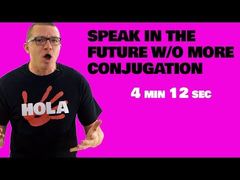 Speak in the Future Without More Conjugation!