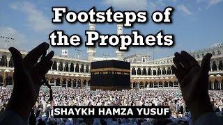 Walking in the Footsteps of Prophets (Hajj) - Shaykh Hamza Yusuf
