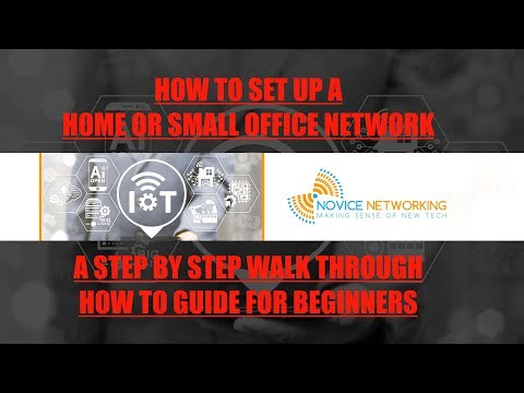 How to Setup a Basic Home or Small Office Network Walkthrough Guide 2018