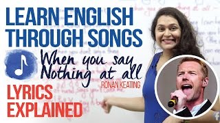 Learning English through songs (When you say nothing at all..... Ronan Keating) Lyrics Explained