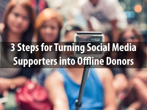 3 Steps for Turning Social Media Supporters into Offline Donors