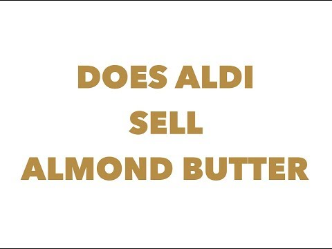 Does Aldi sell almond butter