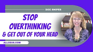 Stop Overthinking Get Out of Your Head