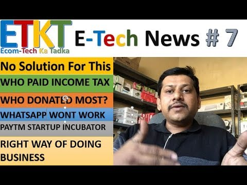 E-Tech News # 7 Right Way Of Doing Business, No Solution For This, Paytm Incubator,