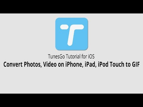 Convert Photos,Video on iPhone,iPad,iPod touch to GIF |TunesGo for iOS