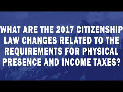 What are the 2017 Citizenship Law changes related to the requirements for physical presence and inco
