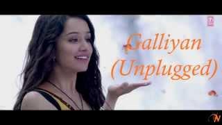 Galliyan (Unplugged) Full Song| Ek Villain | Ankit Tiwari |Shraddha Kapoor | Sidharth Malhotra