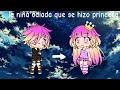 La niña odiada que se hizo princesa - mini película parte 2