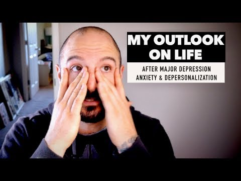 MY OUTLOOK ON LIFE: After Major Depression, Anxiety, & Depersonalization