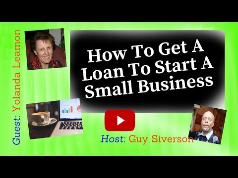 How To Get A Loan To Start A Small Business with Yolanda Leamon