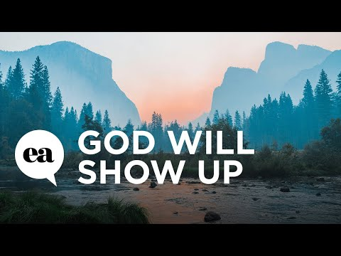 God Will Show Up