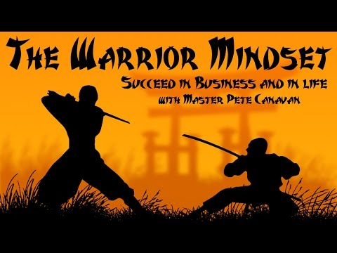 Develop the Warrior Mindset - Succeed in Life - with Master Pete Canavan
