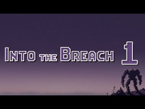 Into the Breach - 1: I Don't Know What I'm Doing