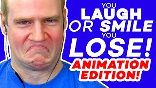 YOU LAUGH or SMILE, YOU LOSE: ANIMATION EDITION! #4