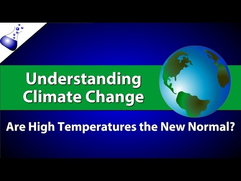Understanding Climate Change:  Are HIgh Temperatures the New Normal?