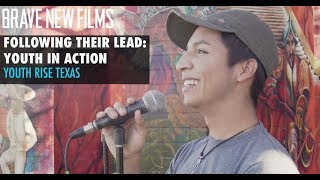 Following Their Lead: Youth in Action • Youth Rise Texas • BRAVE NEW FILMS