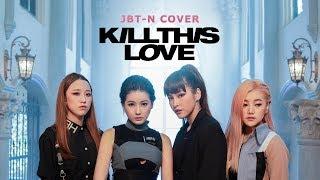 BLACKPINK - 'Kill This Love' DANCE COVER By JBT-N