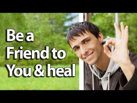Be a Friend to you & heal