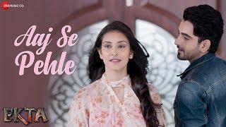 Aaj Se Pehle | Ekta | Armaan Malik | Daboo Malik | Navneet Kaur Dhillon & Robin Sohi
