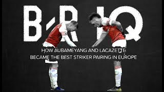 B/R IQ: How Aubameyang and Lacazette Became a Deadly Strike Partnership for Arsenal