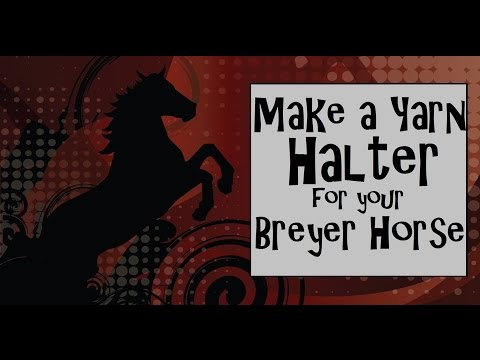 How to Make a Breyer Horse Rope Halter from Yarn